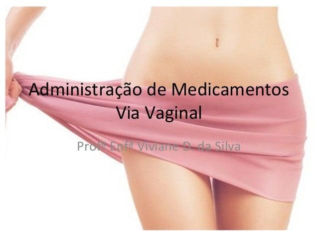 Administração de Medicamentos Via Vaginal Profª Enfª Viviane D. da Silva