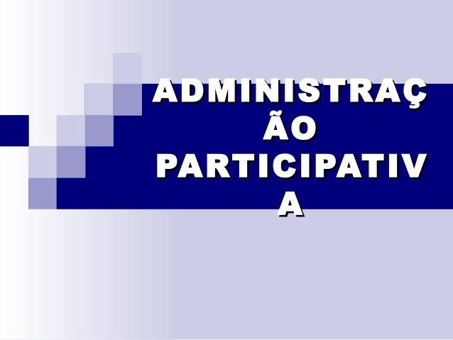ADMINISTRAÇADMINISTRAÇ ÃOÃO PARTICIPATIVPARTICIPATIV AA