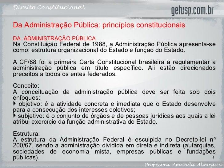 Direito Constitucional Professora  Amanda  Almozara <ul><li>Da Administração Pública: princípios constitucionais </li></ul...