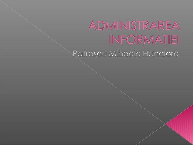  Administrarea informaţiei(A.I) în organizaţii economice, sociale, politice, culturale etc  Organizarea sistemelor infor...