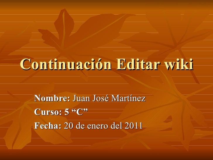 """Continuación Editar wiki Nombre:  Juan José Martínez Curso: 5 """"C"""" Fecha:  20 de enero del 2011"""