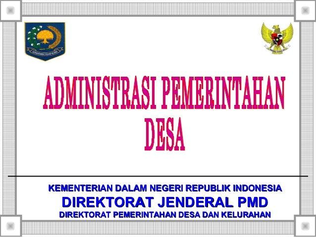 KEMENTERIAN DALAM NEGERI REPUBLIK INDONESIA  DIREKTORAT JENDERAL PMD  DIREKTORAT PEMERINTAHAN DESA DAN KELURAHAN