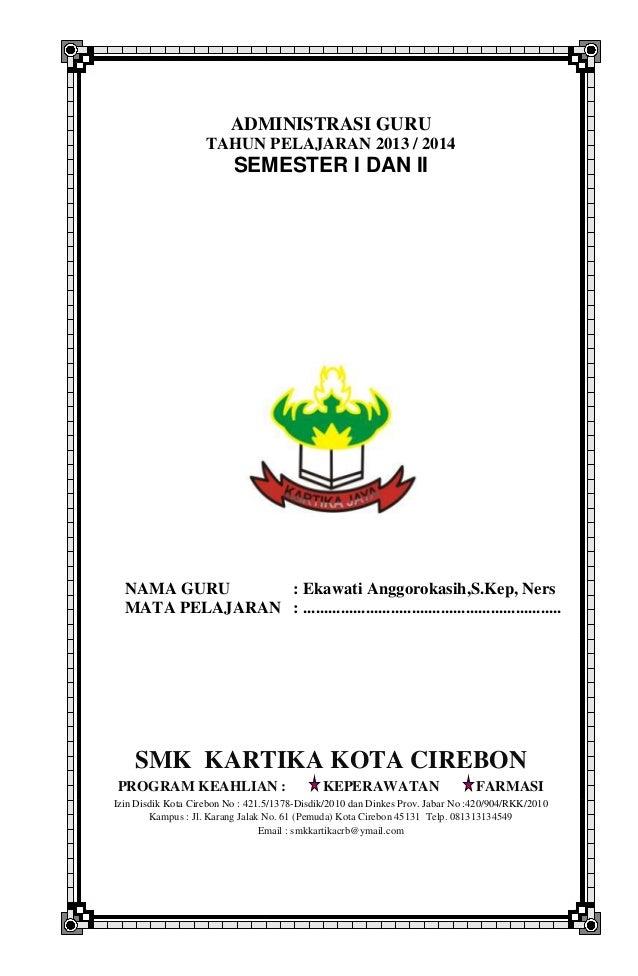 ADMINISTRASI GURU TAHUN PELAJARAN 2013 / 2014 SEMESTER I DAN II NAMA GURU : Ekawati Anggorokasih,S.Kep, Ners MATA PELAJARA...