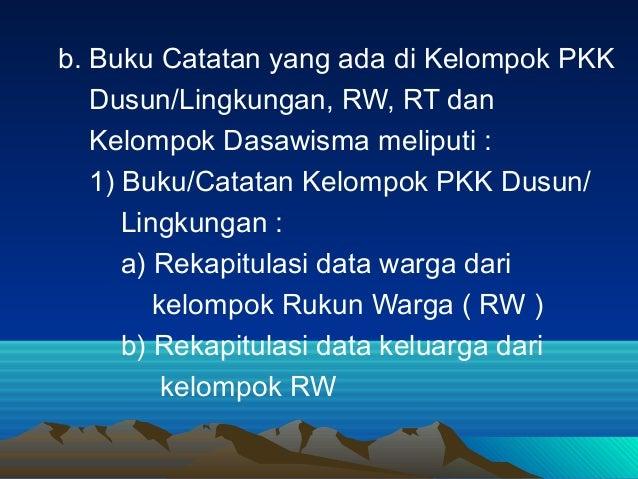 b. Buku Catatan yang ada di Kelompok PKK Dusun/Lingkungan, RW, RT dan Kelompok Dasawisma meliputi : 1) Buku/Catatan Kelomp...