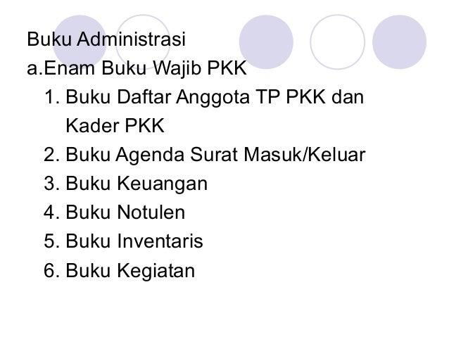 Buku Administrasi a.Enam Buku Wajib PKK 1. Buku Daftar Anggota TP PKK dan Kader PKK 2. Buku Agenda Surat Masuk/Keluar 3. B...