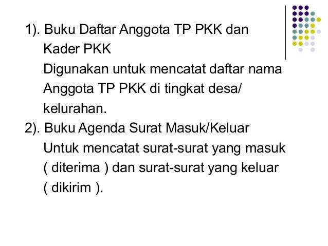 1). Buku Daftar Anggota TP PKK dan Kader PKK Digunakan untuk mencatat daftar nama Anggota TP PKK di tingkat desa/ keluraha...