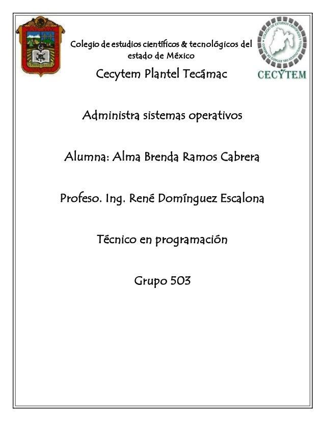 Colegio de estudios científicos & tecnológicos del estado de México Cecytem Plantel Tecámac Administra sistemas operativos...