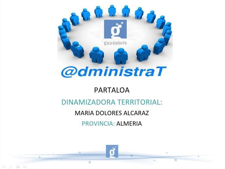 PARTALOADINAMIZADORA TERRITORIAL:   MARIA DOLORES ALCARAZ     PROVINCIA: ALMERIA