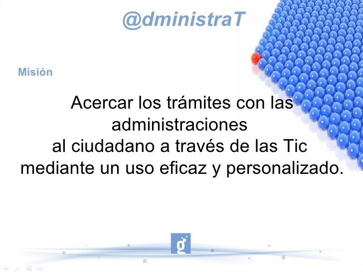 @dministraTMisión      Acercar los trámites con las           administraciones   al ciudadano a través de las Ticmediante ...