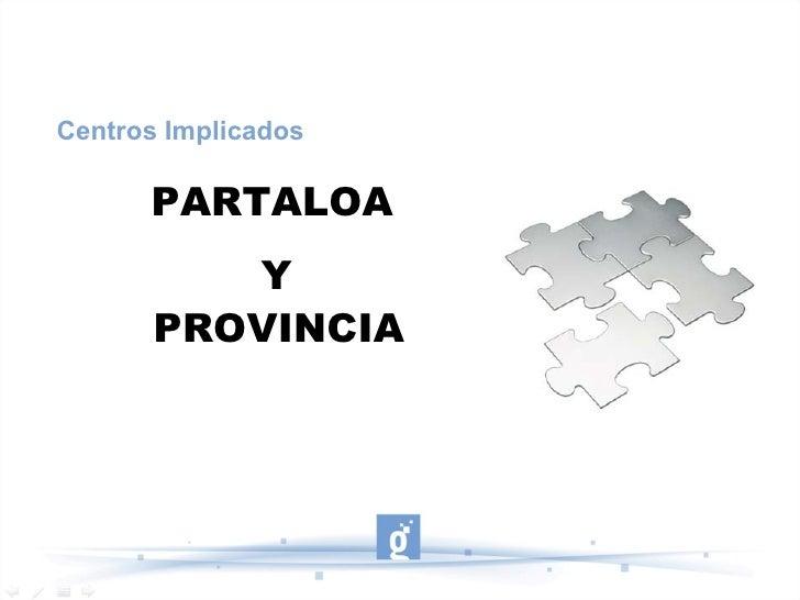 Centros Implicados      PARTALOA          Y       PROVINCIA
