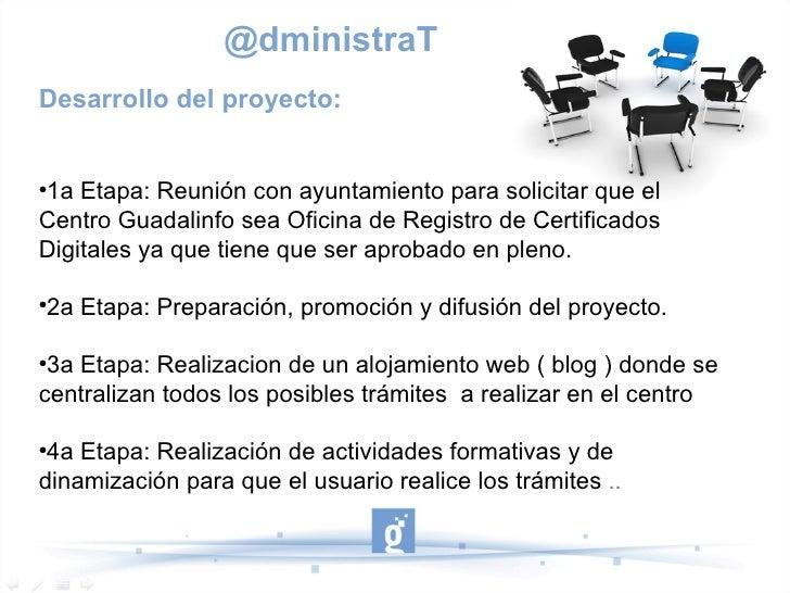 @dministraTDesarrollo del proyecto:1a Etapa: Reunión con ayuntamiento para solicitar que elCentro Guadalinfo sea Oficina ...