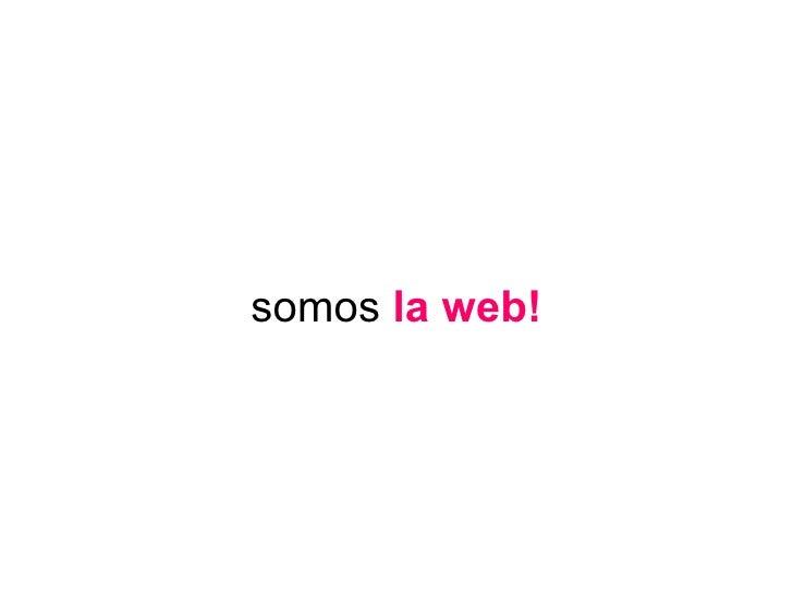 somos  la web!