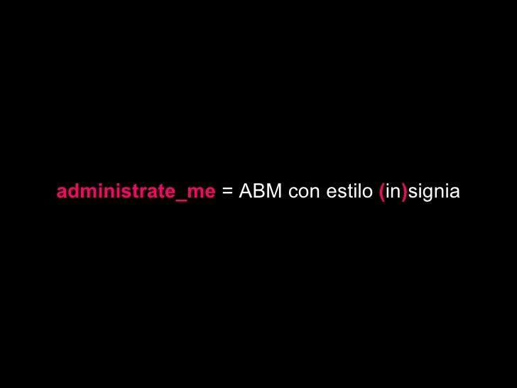 administrate_me   = ABM con estilo   ( in ) signia