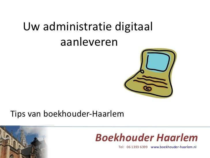 Uw administratie digitaal  aanleveren Tips van boekhouder-Haarlem
