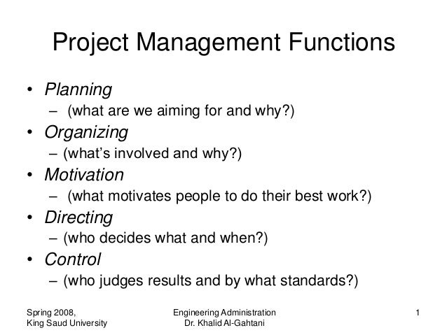 Project Management Functions• Planning     – (what are we aiming for and why?)• Organizing     – (what's involved and why?...