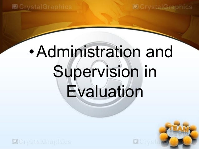 •Administration and Supervision in Evaluation
