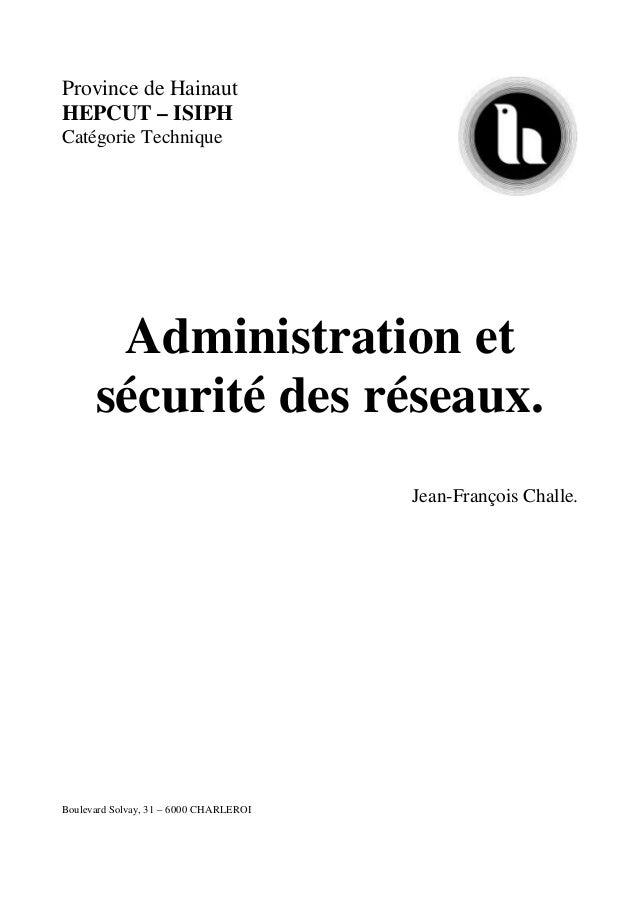 Province de Hainaut HEPCUT – ISIPH Catégorie Technique Administration et sécurité des réseaux. Jean-François Challe. Boule...