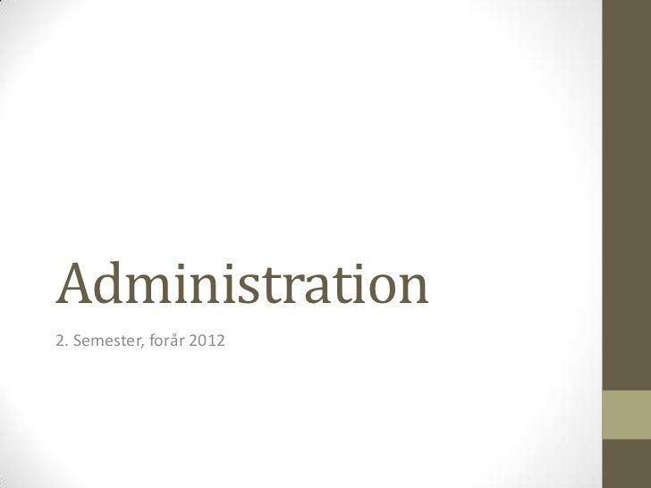 Administration2. Semester, forår 2012