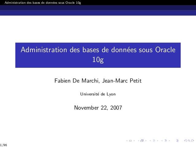 Administration des bases de donn´ees sous Oracle 10g Administration des bases de donn´ees sous Oracle 10g Fabien De Marchi...