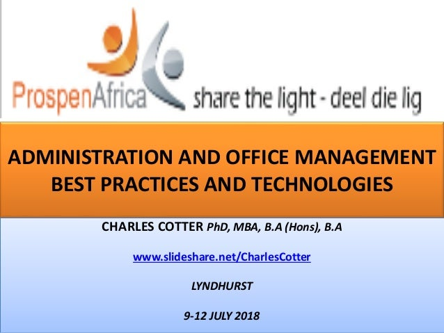 ADMINISTRATION AND OFFICE MANAGEMENT BEST PRACTICES AND TECHNOLOGIES CHARLES COTTER PhD, MBA, B.A (Hons), B.A www.slidesha...