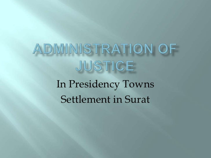 Administration of justice <br />In Presidency Towns<br />Settlement in Surat<br />