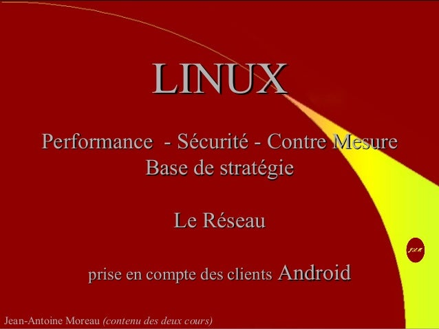 Contact http://jeanantoine.moreau.free.fr LINUXLINUX Performance - Sécurité - Contre MesurePerformance - Sécurité - Contre...
