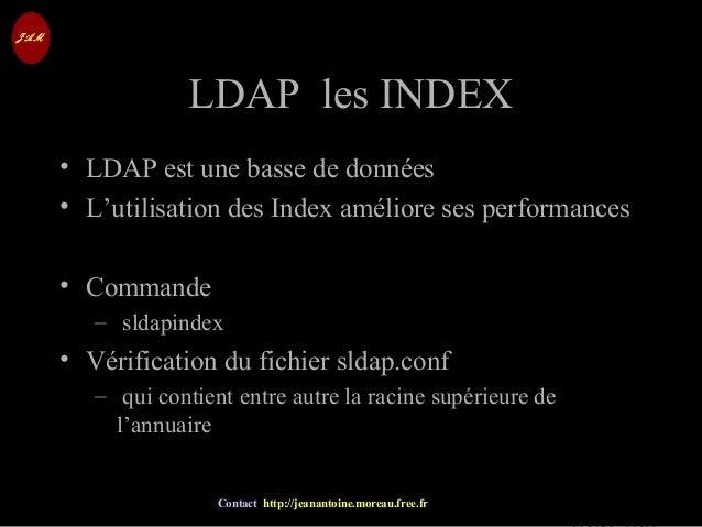 © Jean-Antoine Moreau copying and reproduction prohibited Contact http://jeanantoine.moreau.free.fr LDAP les INDEXLDAP les...