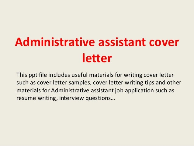 Administrative assistant cover letter administrative assistant cover letter this ppt file includes useful materials for writing cover letter such as administrative assistant cover letter sample expocarfo