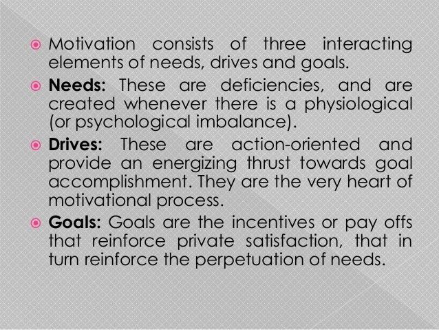 an analysis of motivation as what drives people to work towards their goals Keep people stimulated with realistic goals and provide rewards  the incentive towards action motivation, then, is what drives us to achieve our goals.