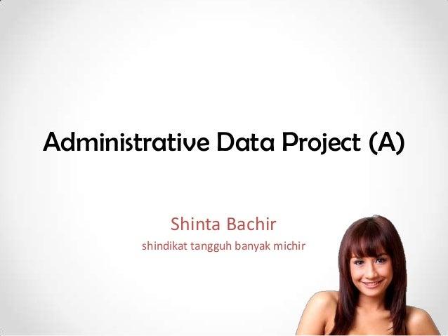 Administrative Data Project (A)             Shinta Bachir        shindikat tangguh banyak michir