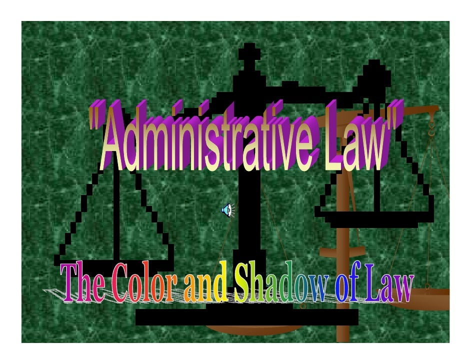 """The Scope of Application    of """"Administrative Law"""" Most of us are subject to this term whether we are familiar with the t..."""