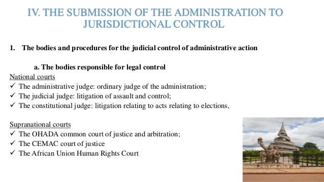 IV. THE SUBMISSION OF THE ADMINISTRATION TO JURISDICTIONAL CONTROL 1. The bodies and procedures for the judicial control o...