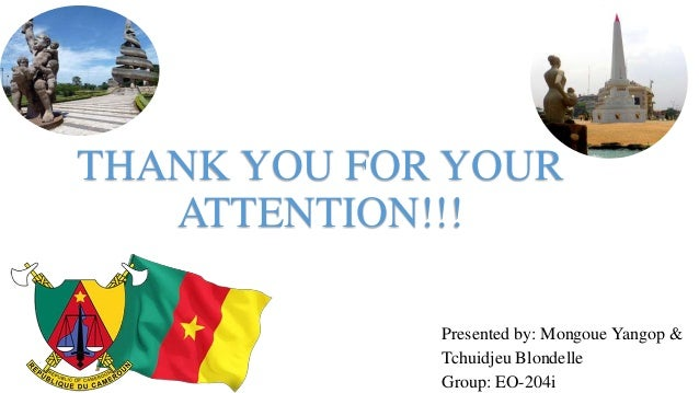 THANK YOU FOR YOUR ATTENTION!!! Presented by: Mongoue Yangop & Tchuidjeu Blondelle Group: EO-204i