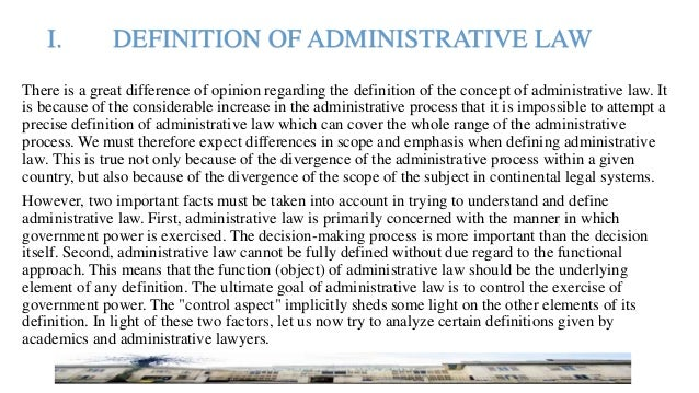 I. DEFINITION OF ADMINISTRATIVE LAW There is a great difference of opinion regarding the definition of the concept of admi...