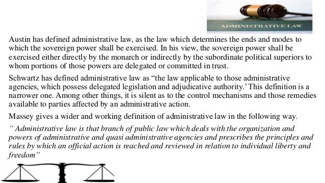 Austin has defined administrative law, as the law which determines the ends and modes to which the sovereign power shall b...