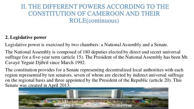 II. THE DIFFERENT POWERS ACCORDING TO THE CONSTITUTION OF CAMEROON AND THEIR ROLE(continuous) 2. Legislative power Legisla...