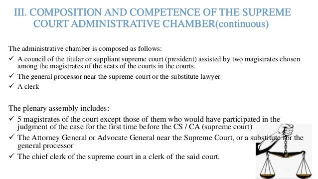 III. COMPOSITION AND COMPETENCE OF THE SUPREME COURT ADMINISTRATIVE CHAMBER(continuous) The administrative chamber is comp...