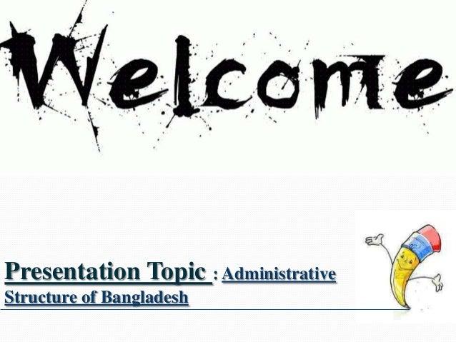 Presentation Topic : AdministrativeStructure of Bangladesh
