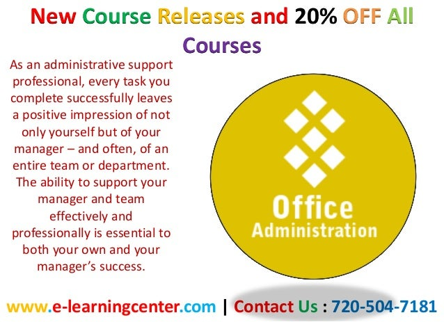 New Course Releases and 20% OFF All Courses www.e-learningcenter.com | Contact Us : 720-504-7181 As an administrative supp...