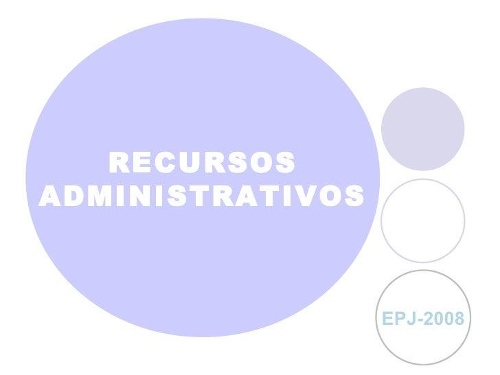 RECURSOS ADMINISTRATIVOS EPJ-2008