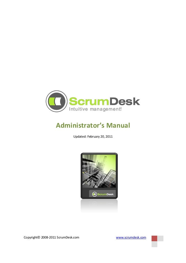 Administrator's Manual                              Updated: February 20, 2011Copyright© 2008-2011 ScrumDesk.com          ...