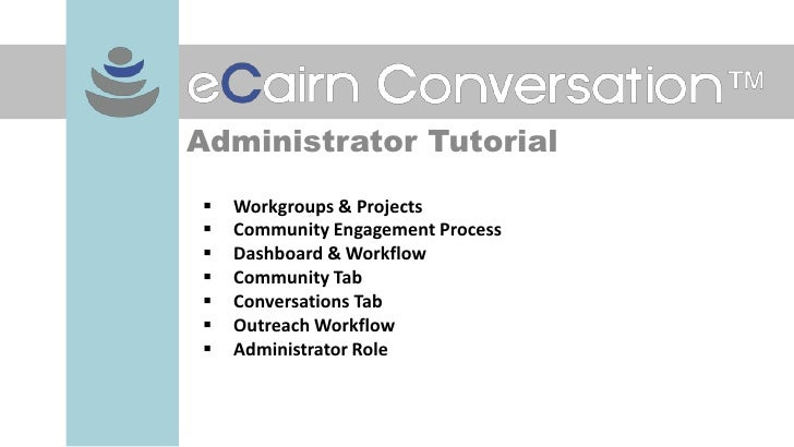 Administrator Tutorial   Workgroups & Projects   Community Engagement Process   Dashboard & Workflow   Community Tab ...