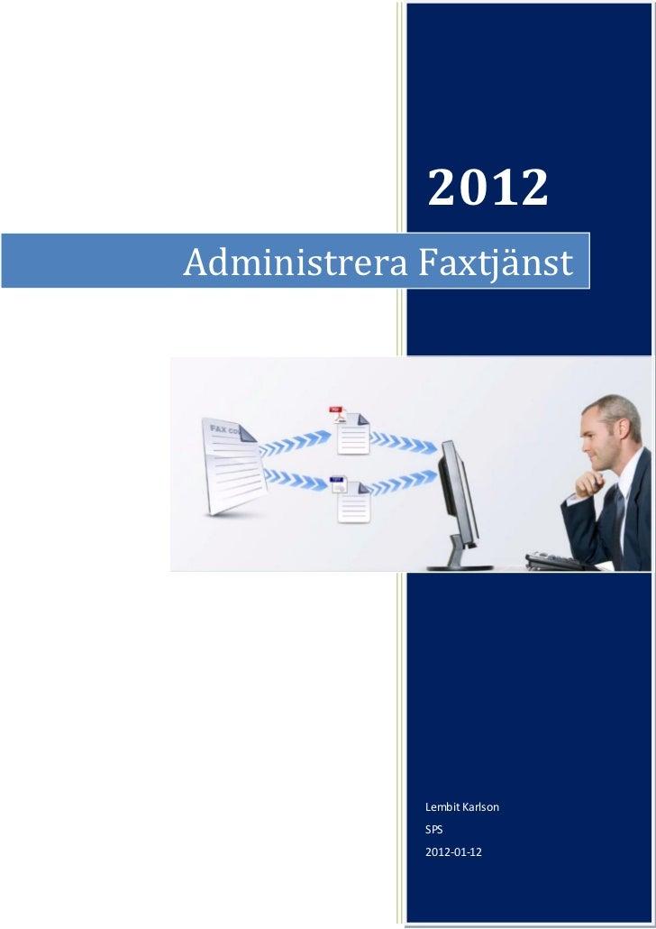 2012Administrera Faxtjänst             Lembit Karlson             SPS             2012-01-12