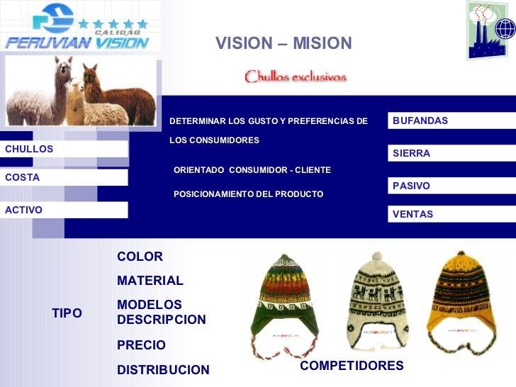 VISION – MISION  DETERMINAR LOS GUSTO Y PREFERENCIAS DE  LOS CONSUMIDORES COLOR MATERIAL  TIPO MODELOS DESCRIPCION  PRECIO...