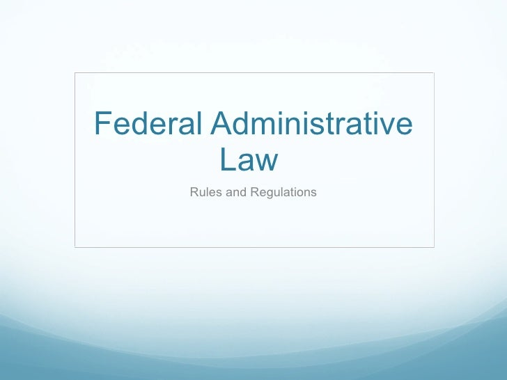 Federal Administrative Law  Rules and Regulations