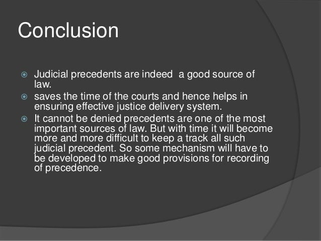 judicial precedent conclusion John bell, comparing precedent , 82 cornell l rev 1243 (1997) available   one conclusion of this is that a judicial decision that will later serve as precedent .
