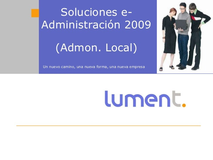 Soluciones e-Administración 2009 (Admon. Local) Un nuevo camino, una nueva forma, una nueva empresa