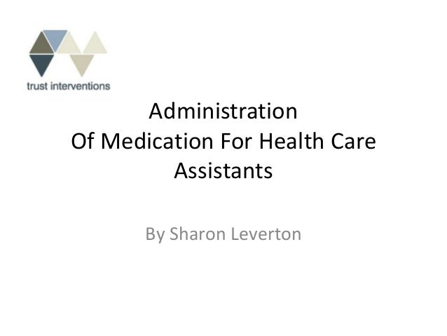 AdministrationOf Medication For Health Care         Assistants       By Sharon Leverton
