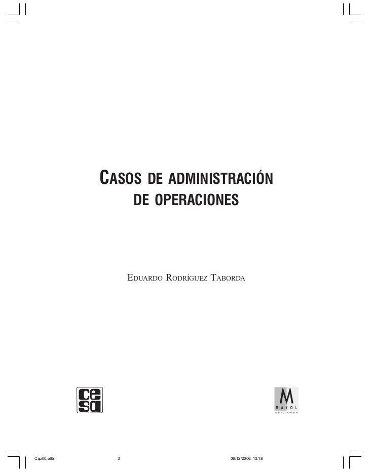 CASOS DE ADMINISTRACIÓN                   DE OPERACIONES                  EDUARDO RODRÍGUEZ TABORDACap00.p65     3        ...