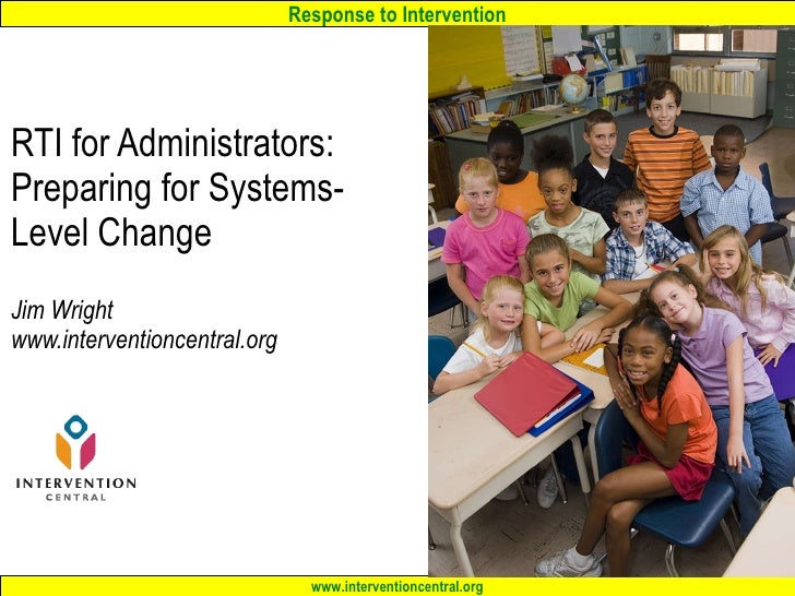 RTI for Administrators: Preparing for Systems-Level Change  Jim Wright www.interventioncentral.org